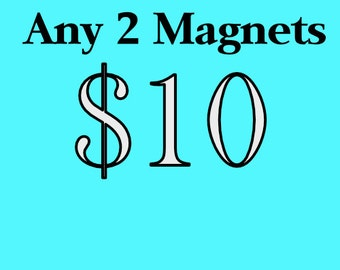 Any two magnets of your choice