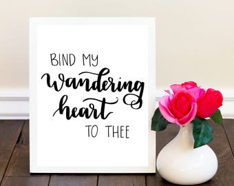 Bind My Wandering Heart To Thee Hand Lettered Printable - Wall Decor - Wall Art - 8x10 - Digital Download
