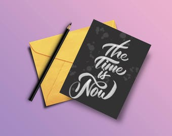The Time is Now (Custom Hand lettered Greeting Card)