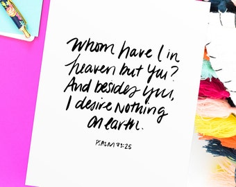 Psalm 73:25 • Hand Lettering Print • Printable Gift • Christian Calligraphy • Lettered Bible Verse Print