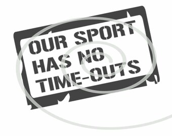 Our Sport Has No Time Outs - Silhouette Cut File