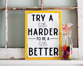 Try a little harder to be a little better wooden sign