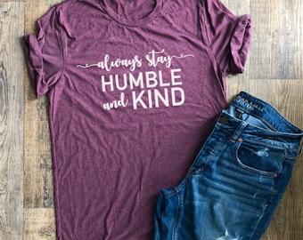 Womens Tshirt | Always Stay Humble and Kind Shirt | Printed Tshirts | Faith Shirts | Southern Style | Tim McGraw Shirt | Womens Graphic Tees