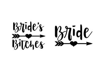 Bride and Bride's Bitches with Heart Arrow - Iron-On Decal - Heat Transfer Vinyl DIY - Bridal Shower - Bachelorette - Bridesmaid Party Gift