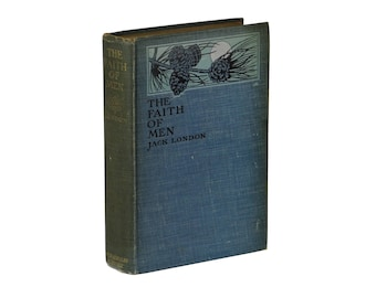 The Faith of Men ~ by JACK LONDON ~ First Edition ~ 1st Printing ~ 1904