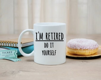 Im retired i do what i want mug coffee tea handmade im retired do it yourself retirement mug pick color coffee tea gift funny retiree retiring humor gift for parent co worker solutioingenieria Gallery