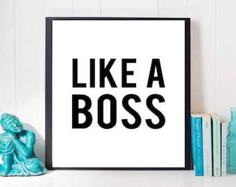 Like a Boss Print, Printable Quote, Black and White Print, Digital Print, Motivational Art, Inspirational Art, Dorm art, Office art, Prints