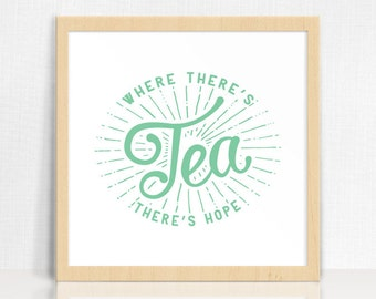 Where There's Tea There's Hope | Typographic Quote Print | Home Decor