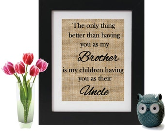 Baby Announcement Brother - Pregnancy Reveal to Brother -  THE ONLY THING -  Brother gift - Uncle to be Gift - Burlap Print for Uncle