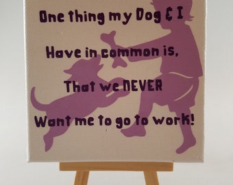 One Thing My Dog & I Have in Common Canvas