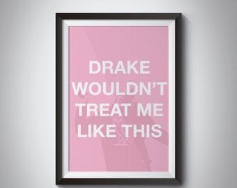 Drake Poster, Drake wouldnt treat me like this. Drizzy Drake, Drake Art, Wall Art, Wall Decor, Hotline Bling, drake, drake print,