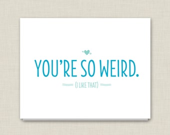 Funny Card / Love Card / You're So Weird