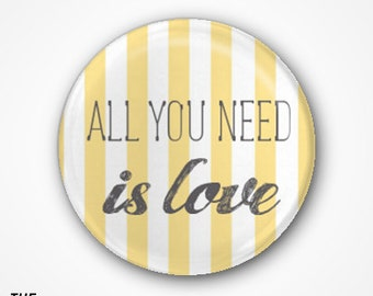 ALL YOU NEED is love  Badge or Magnet. Available as 2.5cm Pin Badge or 3.8cm Pin Badge or Magnet