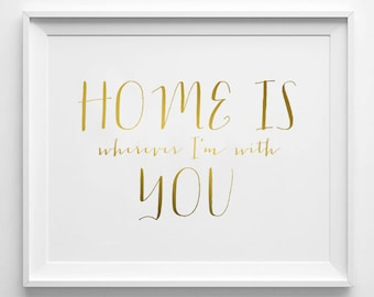 Home Is Wherever I'm With You - Instant Download - 8x10 - 11x14 - Printable art - Faux Gold  - Love Art  - Home Decor