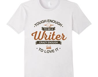 Writing Top - Gift For Journalist - Literature Lover - Womens Writing Tee - Mens Writing Shirt - Tough Enough To Be A Writer