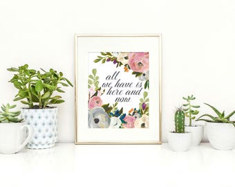Entrance Wall Art - Inspirational Quote - Home Decor - Office Decor - All We Have Is - Floral Art - Motivational Print - housewarming gift