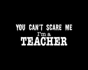 You Can't Scare Me I'm A Teacher TShirt Customize to All Sizes and Colors - TShirt , Vneck, Tank Top