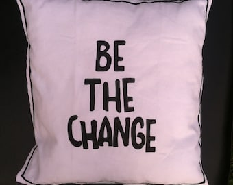Be The Change Pillow Cover
