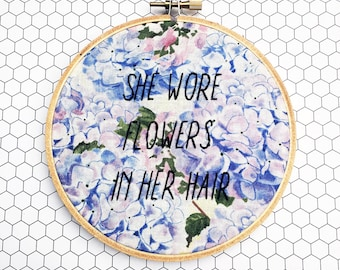 She Wore Flowers In Her Hair Hand Embroidery Female Quote Song Lyric Floral Art Hoop Art Floral Home Decor Textile Art Quote Embroidery