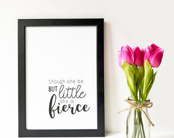 Though she be but little she is fierce - Print