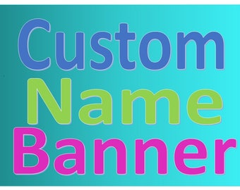 Custom Name Banner.  Free with purchase to first 5 customers!