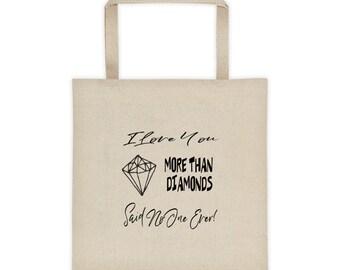 I Love You More Than Diamonds Said No One Ever Tote Bag