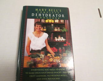 Mary Bell's Complete Dehydrator Cookbook by Bell
