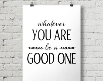 Whatever You Are Be a Good One - Inspirational Quote Typography Poster Printable