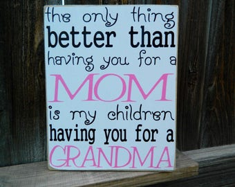 Mothers Day wood sign-The only thing better than having you as my Mom...Grandma sign, Grandma Gift, Grandma quote