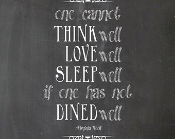One Cannot Think Well, Love Well, Sleep Well, if One Has Not Dined Well . Virginia Woolf . Kitchen Art . Print