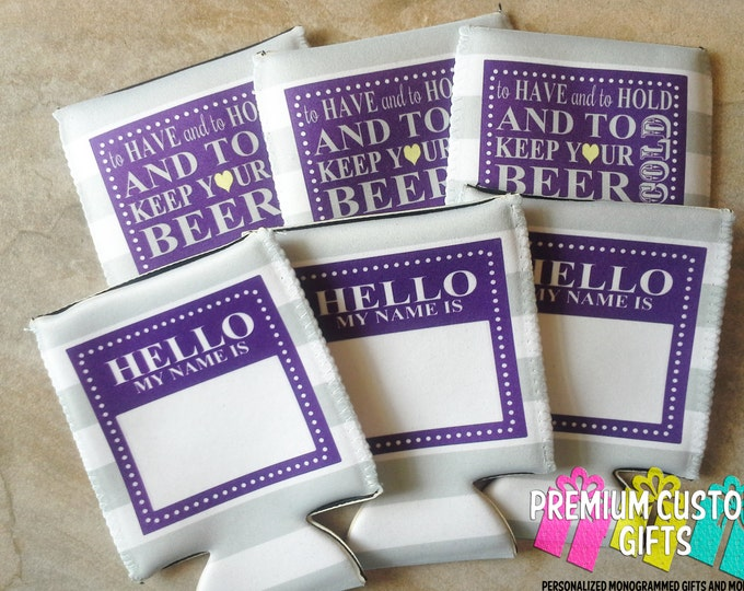To Have and To Hold Wedding Can Coolers - Bulk Quantities - Personalized Wedding Can Coolers - Beverage Insulators - Custom Can Coolers