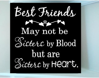 Beautiful 8x8 wooden sign w vinyl quote...Best Friends may not be Sisters by blood but are sisters by heart