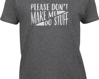 Please Don't Make Me Do Stuff Womens Short Sleeve -Adult Jobs Laundry Happy Funny Teenager Children Gift Present -DT-01371