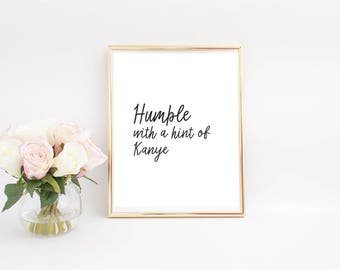 Humble with a hint of Kanye / funny wall decor / funny office / with a little kanye / funny humble quote / kanye west quote / funny quote