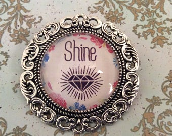 Shine bright like a diamond Quote Glass Cabochon Round Antique Silver Brooch Size 25mm