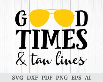 Good times and tan lines SVG, Beach Life SVG, Summer svg, svg cutting file, quote svg, cricut & silhouette, vinyl, dxf, ai, pdf, png, eps