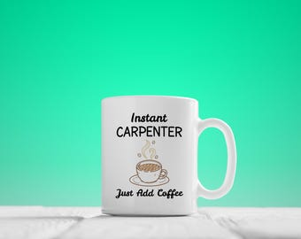 Carpenter Mug, Instant Carpenter, Just Add Coffee, Carpenter Gift, Gifts For Carpenter, Funny Carpenter Gifts,Woodworker Mug,Woodworker Gift