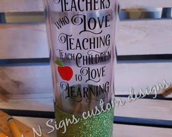 Teachers Who Love Teaching, Teach Children to Love Learning, Glitter tumbler, teacher, gift, appreciation, school