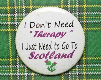 "Scotland is Therapy Pinback Button 2-1/4"" Round with Removable Magnet on Back Scottish Thistle"