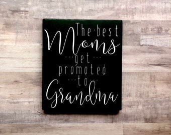 The Best Moms Get Promoted to Grandma, Gift for Grandma, Mother's Day Gift, Handmade Sign, Painted Wood Sign, Nana, Gram