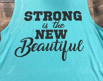Strong is the new Beautiful, muscle tank.