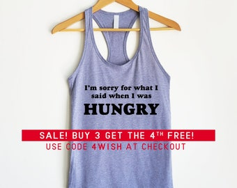 I'm sorry for what I said when I was hungry Tank - I'm sorry shirt, Funny shirt, Hungry shirt, Hangry, Racerback, Tank Top, Gym Tank, Funny