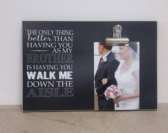 Brother of the Bride Gift, Custom Photo Frame {The Only Thing Better Than Having You As My Brother Is Having You Walk Me Down The Aisle}