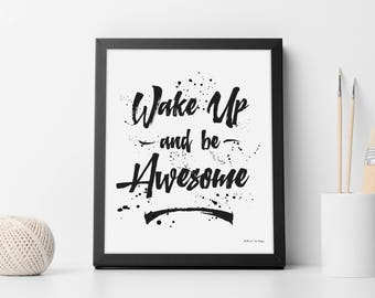 Wake Up and Be Awesome Instant Digital Downloadable Print