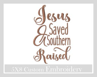 Jesus Saved & Southern Raised 5x8 PES Custom Files,God designs, Machine embroidery designs, Christian embroidery designs