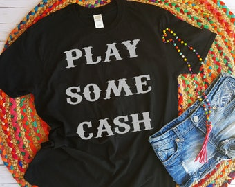 Play Some Cash, Johnny Cash, Country Music, Johnny Cash T Shirt, Country Music T Shirt, Man in Black, June Carter, Elvis Presley, Country