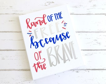 Land of the free because of the brave- 8x10 canvas sign, July 4th decor, July 4th sign, Memorial Day sign, patriotic sign, patriotic decor