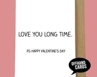 Love You Long Time! Funny Valentine's Card for him or her. Valentine's Humour. Rude Card, Funny Quote, Ships Worldwide from the UK.