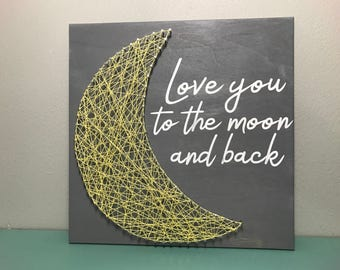 Love You To The Moon And Back Sign/ Hand Painted/ String Art/ Nursery Decor