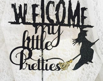 Halloween Cake Topper - Welcome My Little Pretties - Halloween Decorations - Halloween Party - Creepy - Witch Decorations - Custom Colors